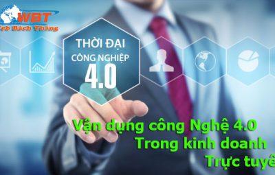 vận dụng công Nghệ 4.0 Trong kinh doanh trực tuyến