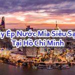 Máy Ép Nước Mía Siêu Sạch Ở Hồ Chí Minh Cao Cấp Đảm Bảo Nhất