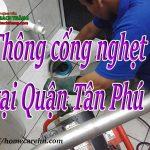 Thông cống nghẹt tại Quận Tân Phú – HCM giá rẻ, triệt để BT homecare