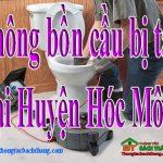 Thông bồn cầu bị tắc tại Huyện Hóc Môn giá rẻ, thợ giỏi BT homecare