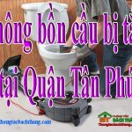 Thông bồn cầu bị tắc tại Quận Tân Phú giá rẻ, không đục phá BT home