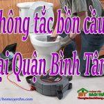 Thông tắc bồn cầu tại Quận Bình Tân, Sài Gòn giá rẻ tại BT homecare