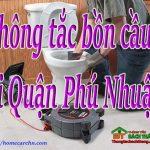 Thông tắc bồn cầu tại Quận Phú Nhuận giá rẻ, ko đục phá BT homecare