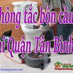 Thông tắc bồn cầu tại Quận Tân Bình, HCM giá rẻ hiệu quả – BT homecare