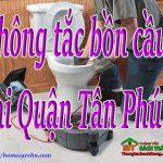 Thông tắc bồn cầu tại Quận Tân Phú giá rẻ, chuyên nghiệp BT homecare