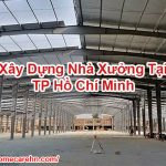 Xây Dựng Nhà Xưởng Tại TP Hồ Chí Minh Tốt Homecarehn BT