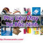 Phụ Liệu May Tại Bắc Ninh Hàng Chất Lượng Tốt Homecare BT