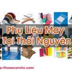 Phụ Liệu May Tại Thái Nguyên Mua Bán Chất Lượng Homecare BT